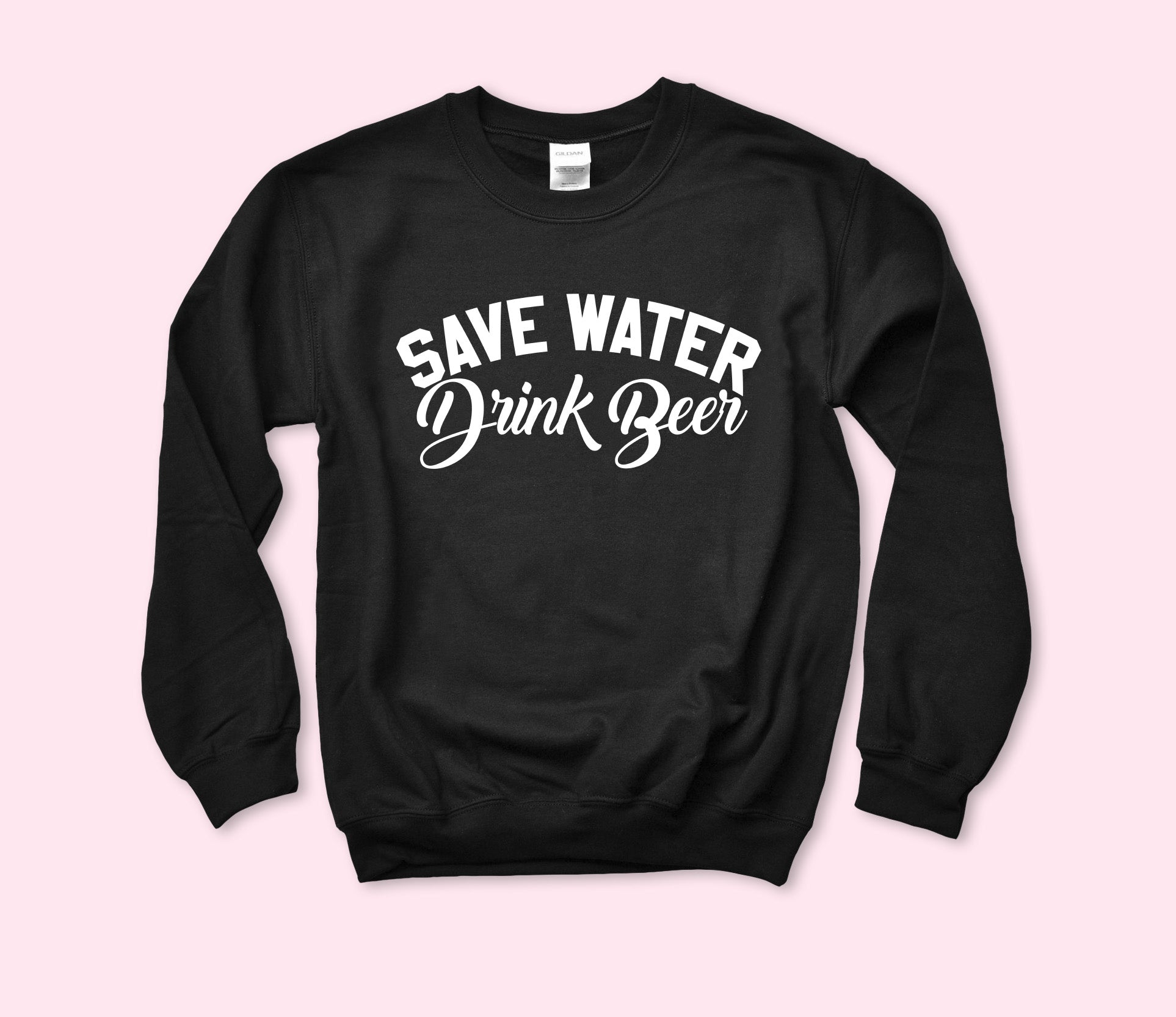 Save Water Drink Beer Sweatshirt