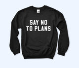 Say No To Plans Sweatshirt - HighCiti