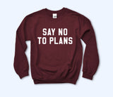 Say No To Plans Sweatshirt