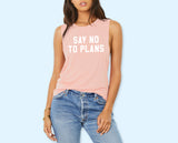 Say No To Plans Muscle Tank