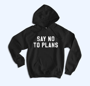 Say No To Plans Hoodie