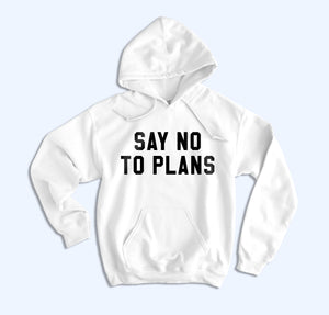 Say No To Plans Hoodie - HighCiti