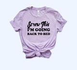 Screw This I'm Going Back To Bed Shirt
