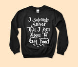 I Solemnly Swear That I Am About To Get Food Sweatshirt
