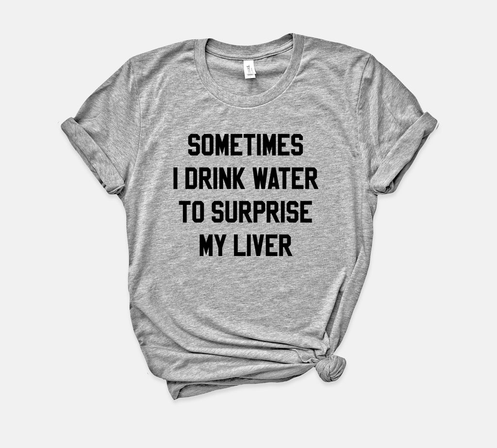 Sometimes I Drink Water Shirt - HighCiti