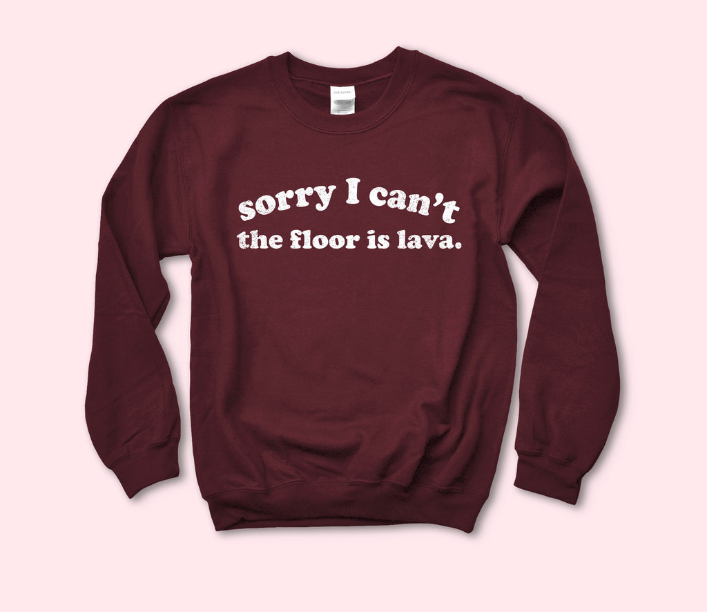 Sorry I Can't The Floor Is Lava Sweatshirt - HighCiti