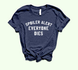 Spoiler Alert Everyone Dies Shirt