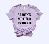 Strong Mother Fucker Shirt
