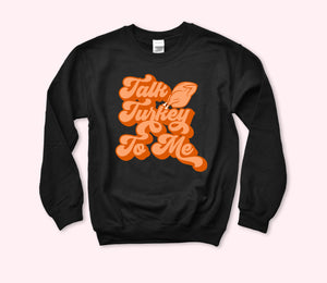 Talk Turkey To Me Sweatshirt