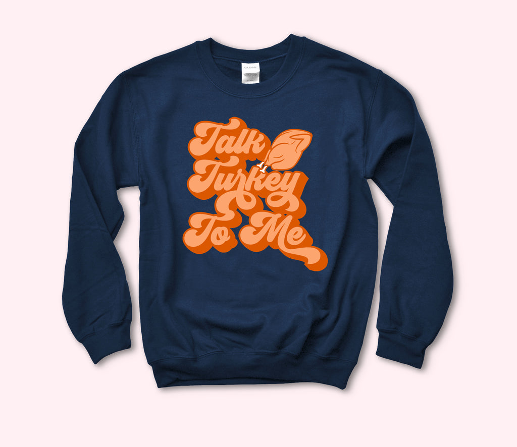 Talk Turkey To Me Sweatshirt - HighCiti