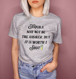 Tequila It Is Worth A Shot Shirt