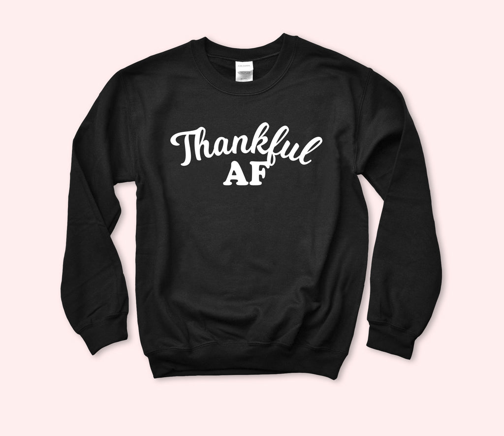 Thankful AF Sweatshirt - HighCiti