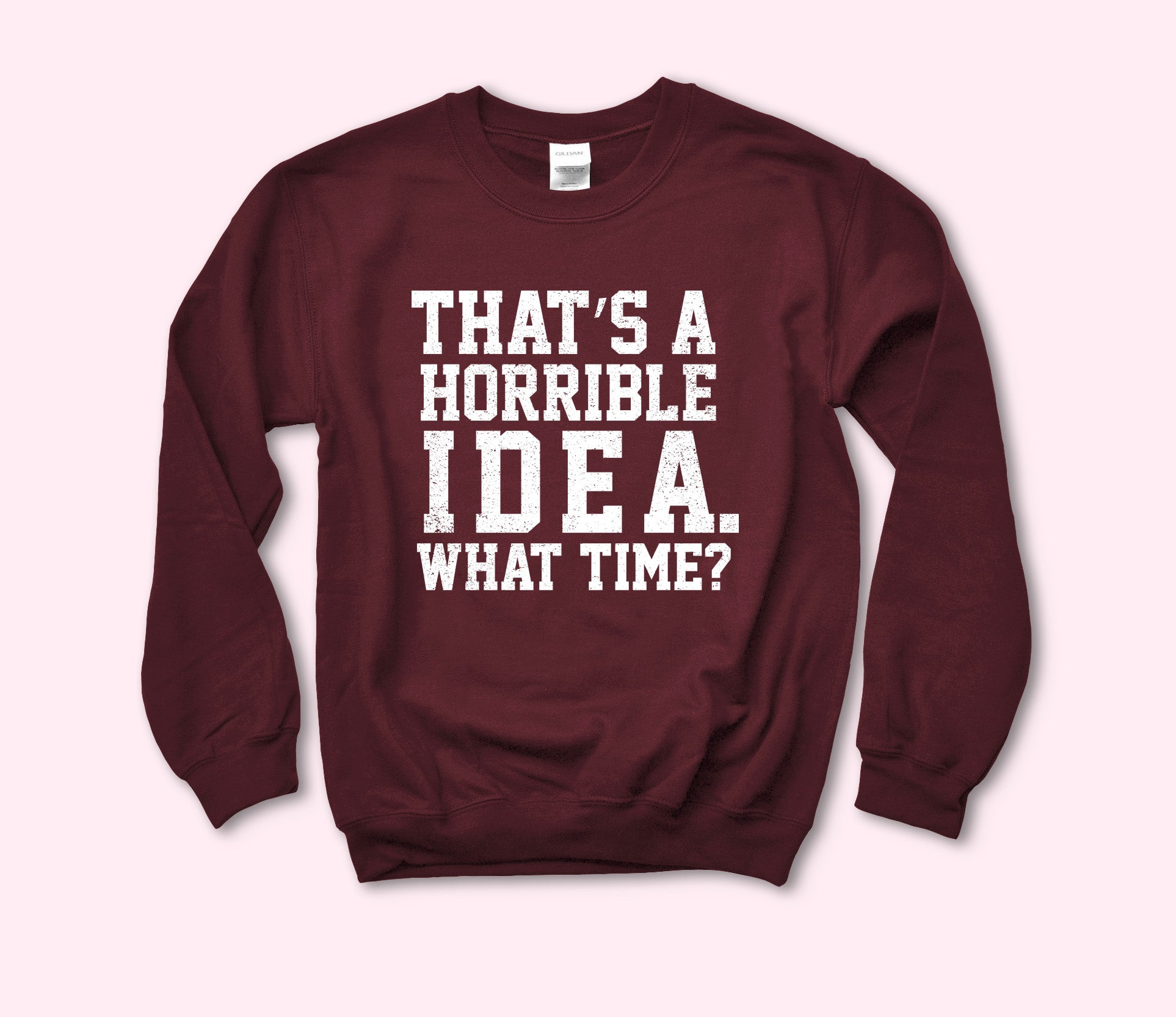 That's A Horrible Idea Sweatshirt