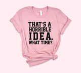That's A Horrible Idea Shirt - HighCiti