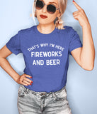 Royal blue shirt that says that's why I'm here fireworks and beer - HighCiti