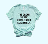 The Dream Is Free Hustle Sold Separately Shirt