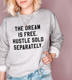 Grey sweatshirt that says the dream is free hustle sold separately - HighCiti