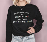 The One Where It Was My Birthday And I Was Quarantined Sweatshirt