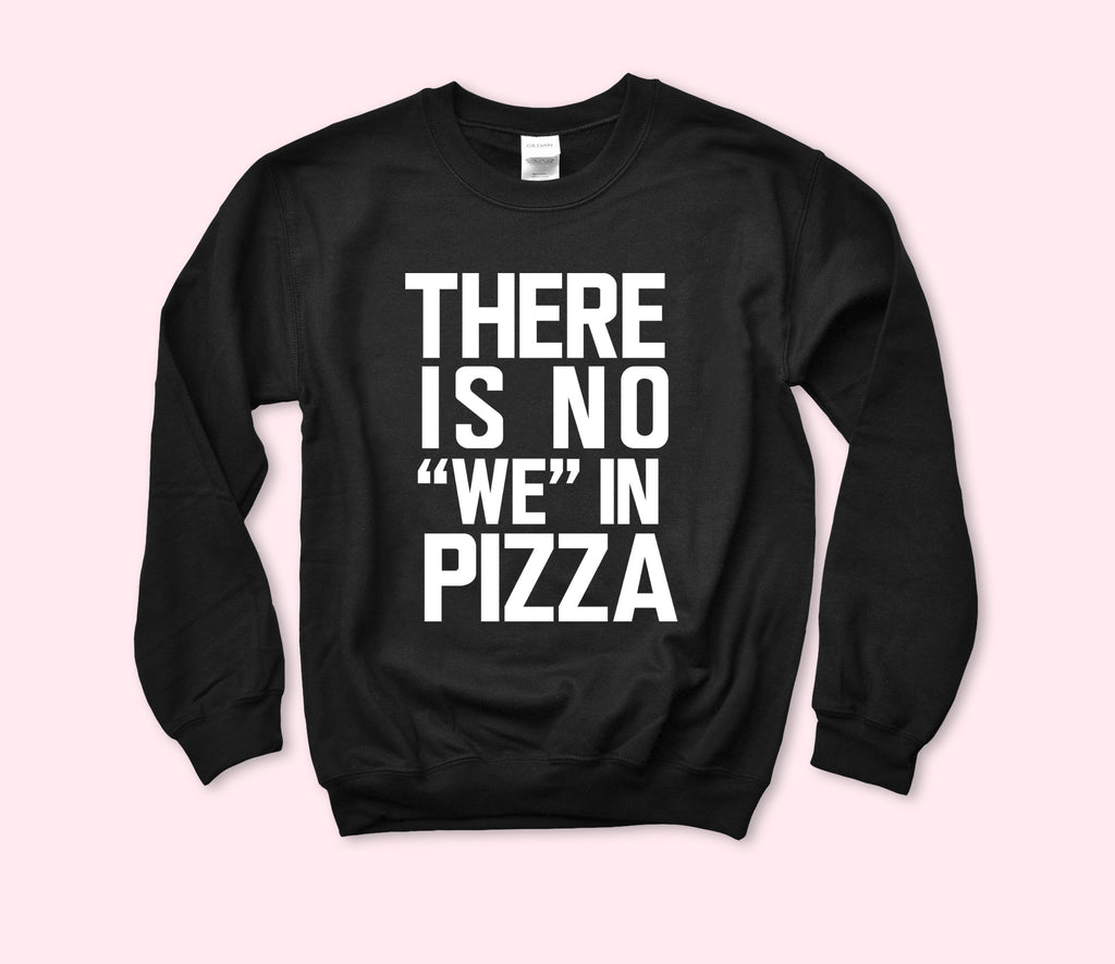 There Is No We In Pizza Sweatshirt - HighCiti