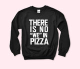 There Is No We In Pizza Sweatshirt