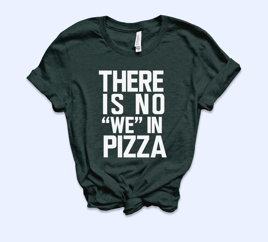 There Is No We In Pizza Shirt