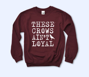 These Crows Ain't Loyal Sweatshirt