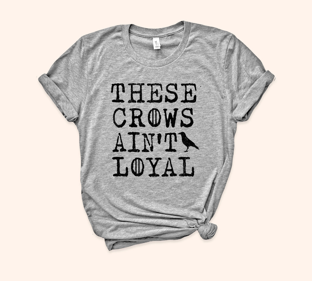 These Crows Ain't Loyal Shirt - HighCiti