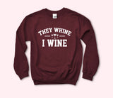 They Whine I Wine Sweatshirt - HighCiti