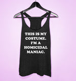 Black tank top saying this is my costume. I'm a homicidal maniac - HighCiti