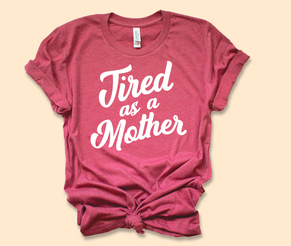 Tired As A Mother Shirt - HighCiti