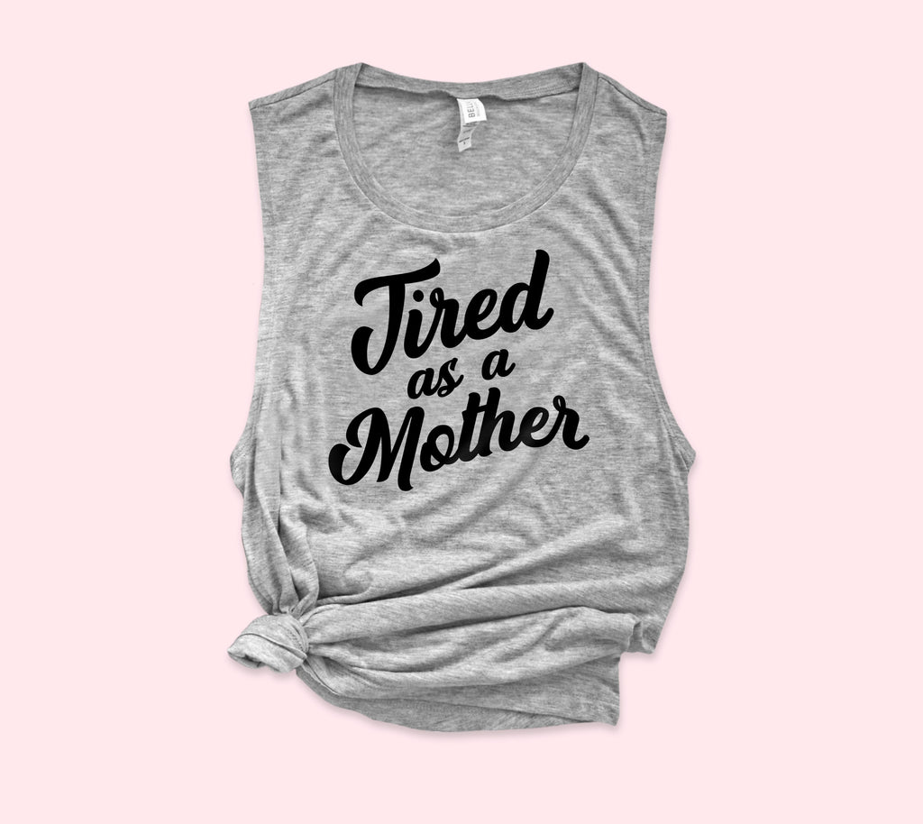 Tired As A Mother Muscle Tank - HighCiti