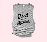 Tired As A Mother Muscle Tank