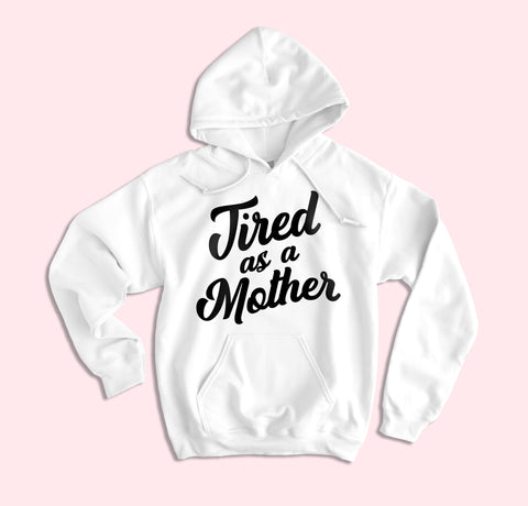 Tired As A Mother Hoodie - HighCiti