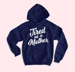 Tired As A Mother Hoodie
