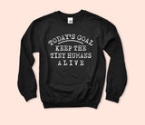 Today's Goal Keep The Tiny Humans Alive Sweatshirt - HighCiti