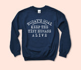 Today's Goal Keep The Tiny Humans Alive Sweatshirt