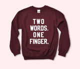 Two Words One Finger Sweatshirt