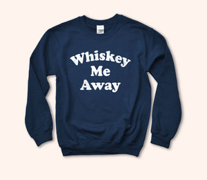 Whiskey Me Away Sweatshirt
