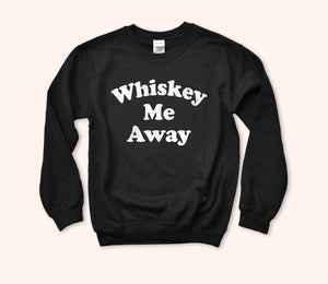 Whiskey Me Away Sweatshirt - HighCiti