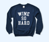 Wine So Hard Sweatshirt - HighCiti