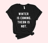 Winter Is Coming Theon Is Not Shirt