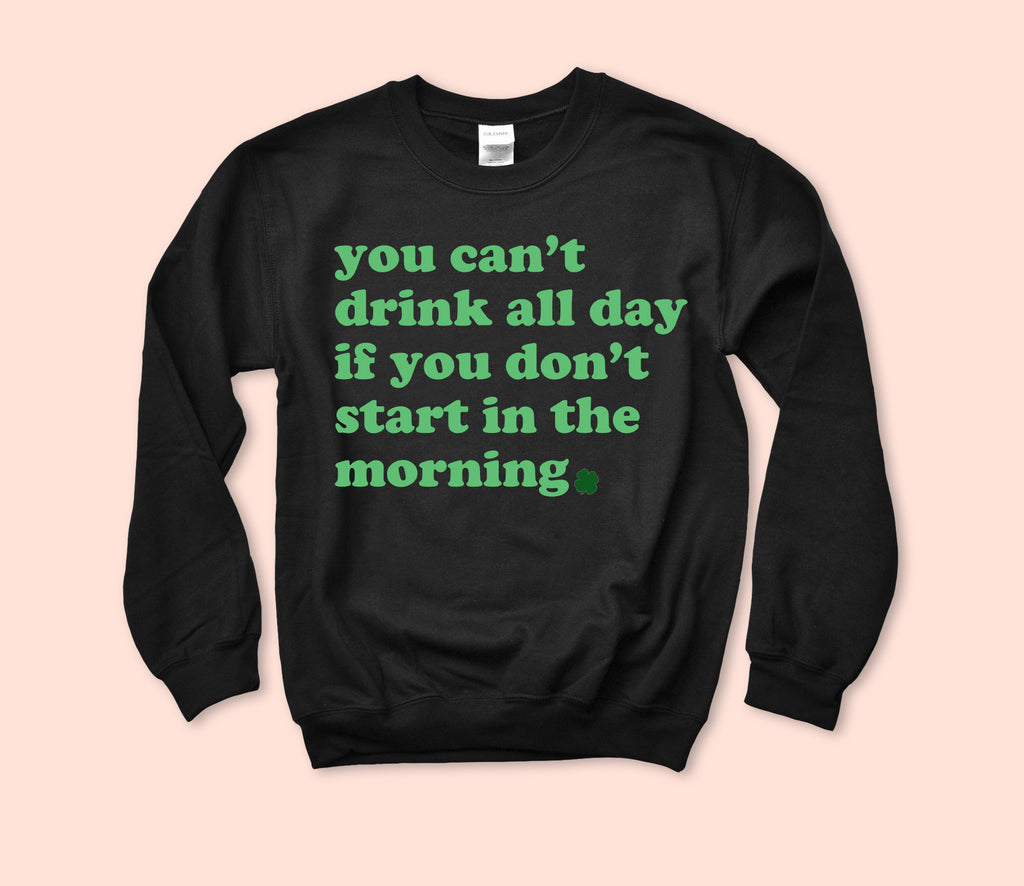 You Can't Drink All Day Sweatshirt - HighCiti