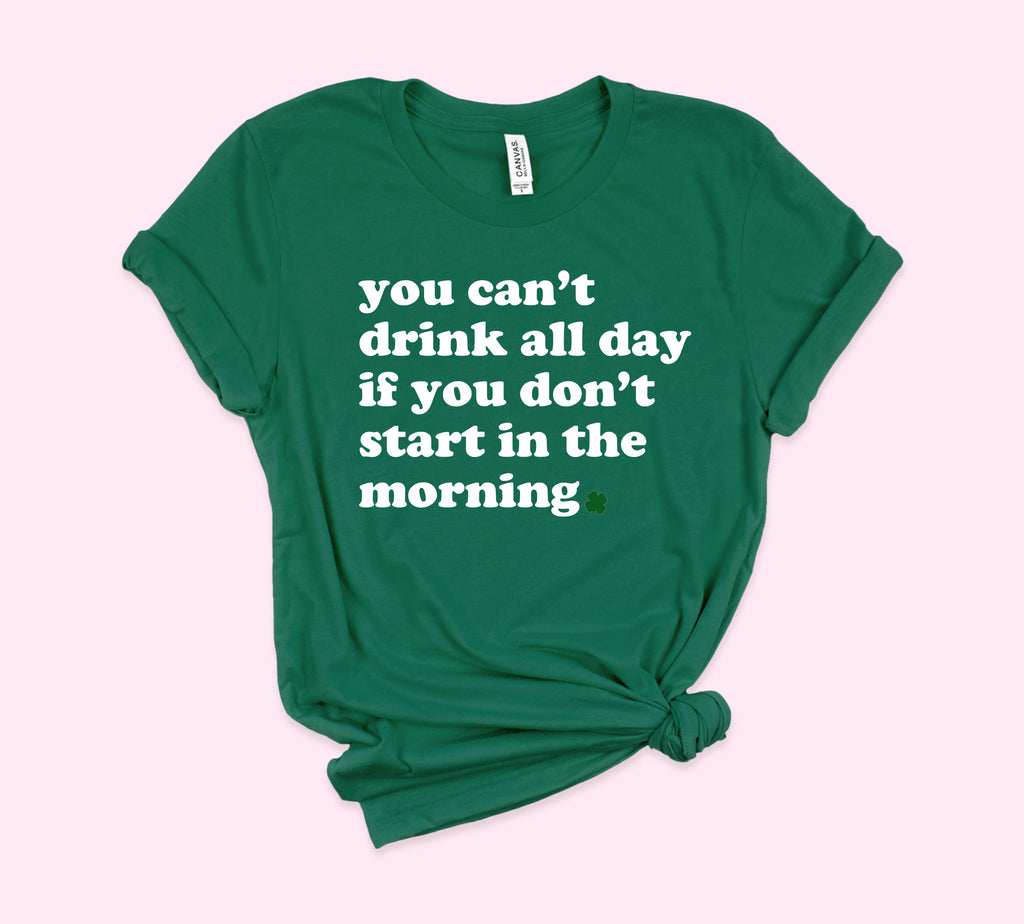 You Can't Drink All Day Shirt - HighCiti