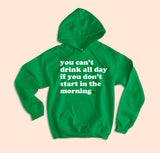 You Can't Drink All Day Hoodie