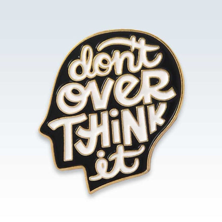 Don't Overthink It Lapel Pin