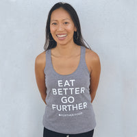 EAT BETTER GO FURTHER Racerback Tank Tops - Limited Quantities!