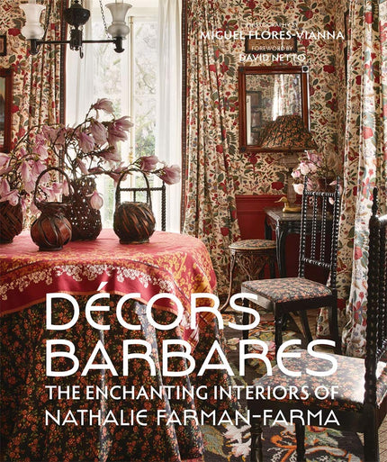 Decors Barbares: The Enchanting Interiors of Nathalie Farman-Farma by Nathalie Farman-Farma