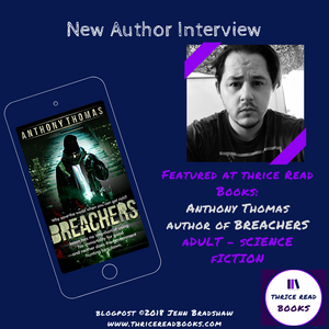 Thrice Read Books hosts another stop on the BREACHERS blog tour with Fiery Seas Publishing. In this post, an interview with BREACHERS author, Anthony Thomas.