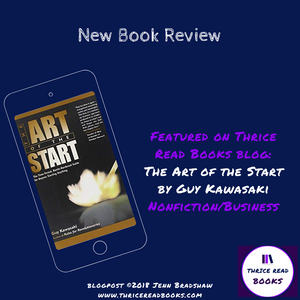 Jenn reviews Guy Kawaksaki's business start-up book THE ART OF THE START on this edition of Thrice Read Books' review blog