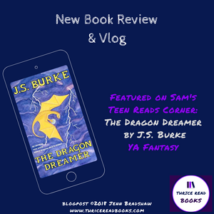 Sam reviews JS Burke's THE DRAGON DREAMER on this edition of Sam's Teen Reads Corner - YA Fantasy